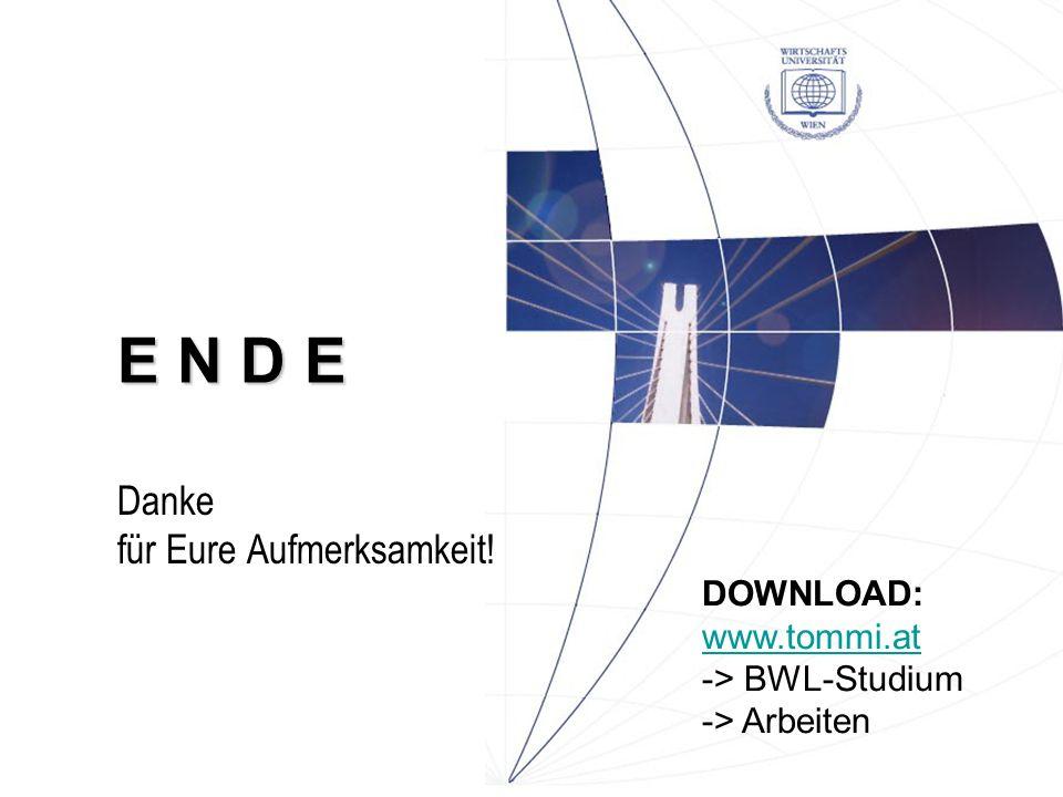E N D E Danke für Eure Aufmerksamkeit! DOWNLOAD: www.tommi.at -> BWL-Studium -> Arbeiten