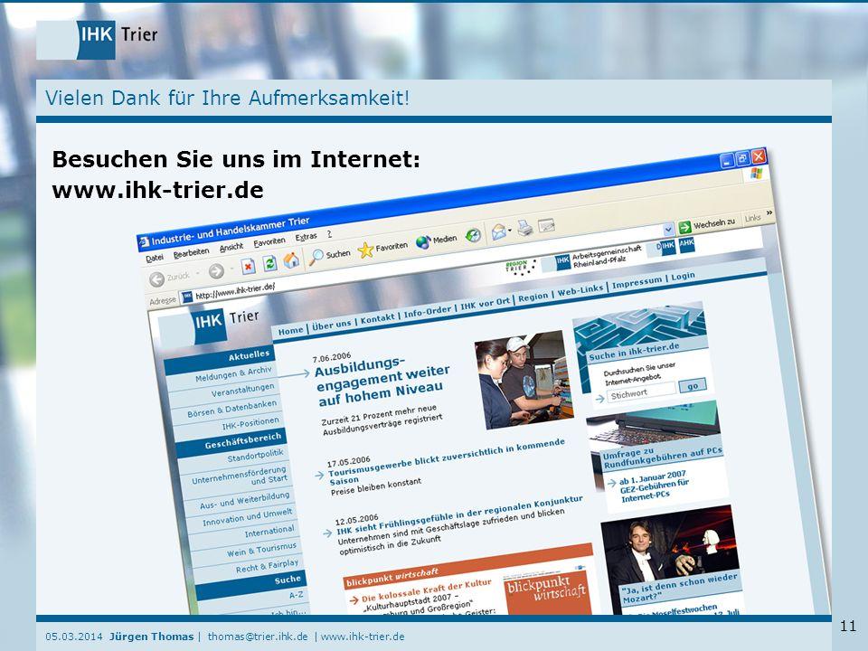 05.03.2014 Jürgen Thomas | thomas@trier.ihk.de | www.ihk-trier.de 11 Vielen Dank für Ihre Aufmerksamkeit! Besuchen Sie uns im Internet: www.ihk-trier.