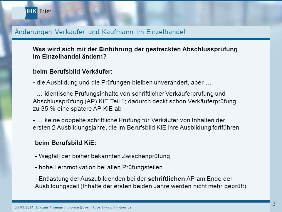 05.03.2014 Jürgen Thomas | thomas@trier.ihk.de | www.ihk-trier.de 3 Änderungen Verkäufer und Kaufmann im Einzelhandel Was wird sich mit der Einführung