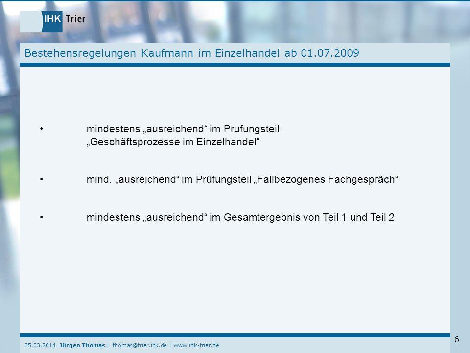 05.03.2014 Jürgen Thomas | thomas@trier.ihk.de | www.ihk-trier.de 7 Anmerkungen zu den Prüfungen Das Ergebnis von Teil 1 wird den Prüflingen vor Teil 2 schriftlich mitgeteilt.