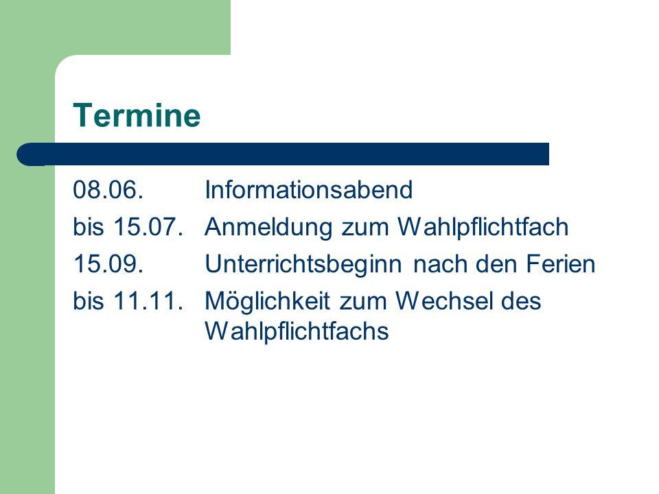 Termine 08.06.Informationsabend bis 15.07.Anmeldung zum Wahlpflichtfach 15.09.Unterrichtsbeginn nach den Ferien bis 11.11.Möglichkeit zum Wechsel des