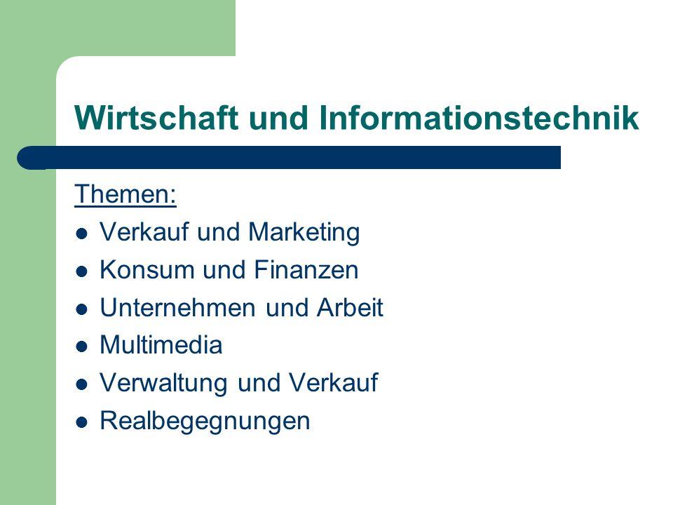 Wirtschaft und Informationstechnik Themen: Verkauf und Marketing Konsum und Finanzen Unternehmen und Arbeit Multimedia Verwaltung und Verkauf Realbege