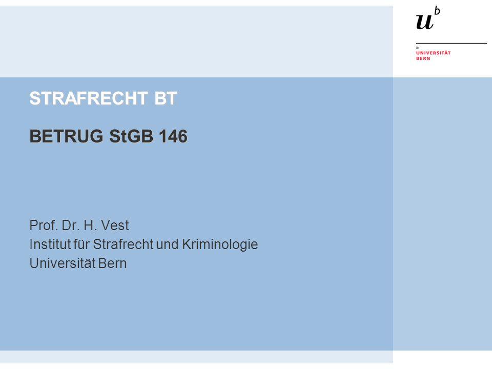 STRAFRECHT BT BETRUG StGB 146 Prof. Dr. H. Vest Institut für Strafrecht und Kriminologie Universität Bern