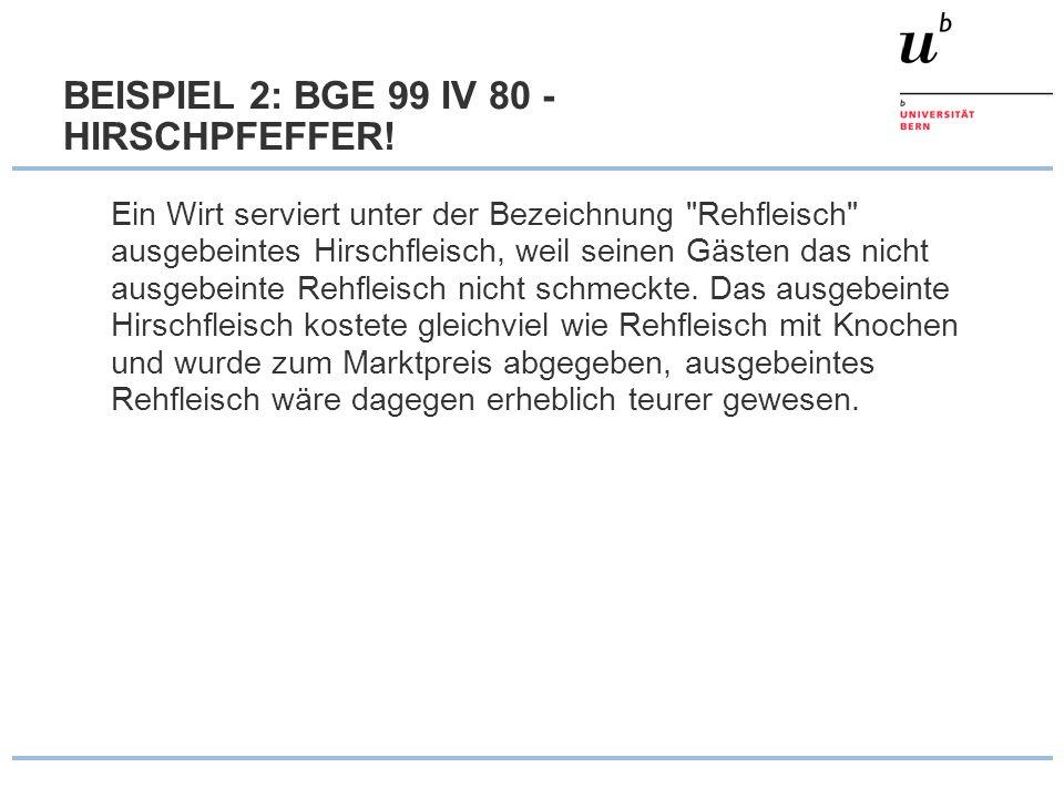 BEISPIEL 2: BGE 99 IV 80 - HIRSCHPFEFFER! Ein Wirt serviert unter der Bezeichnung
