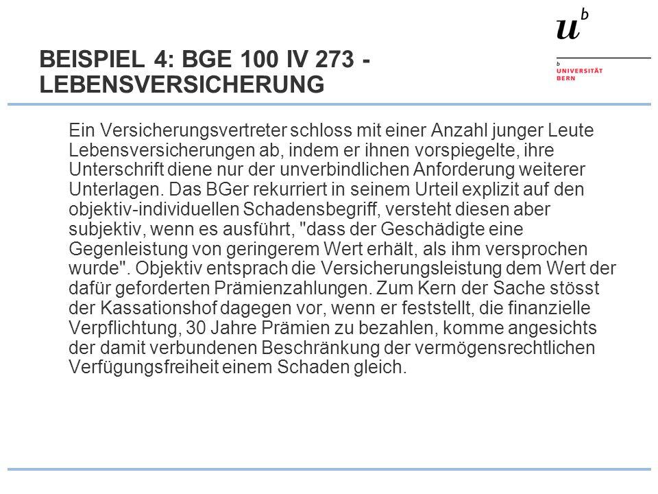 BEISPIEL 4: BGE 100 IV 273 - LEBENSVERSICHERUNG Ein Versicherungsvertreter schloss mit einer Anzahl junger Leute Lebensversicherungen ab, indem er ihn
