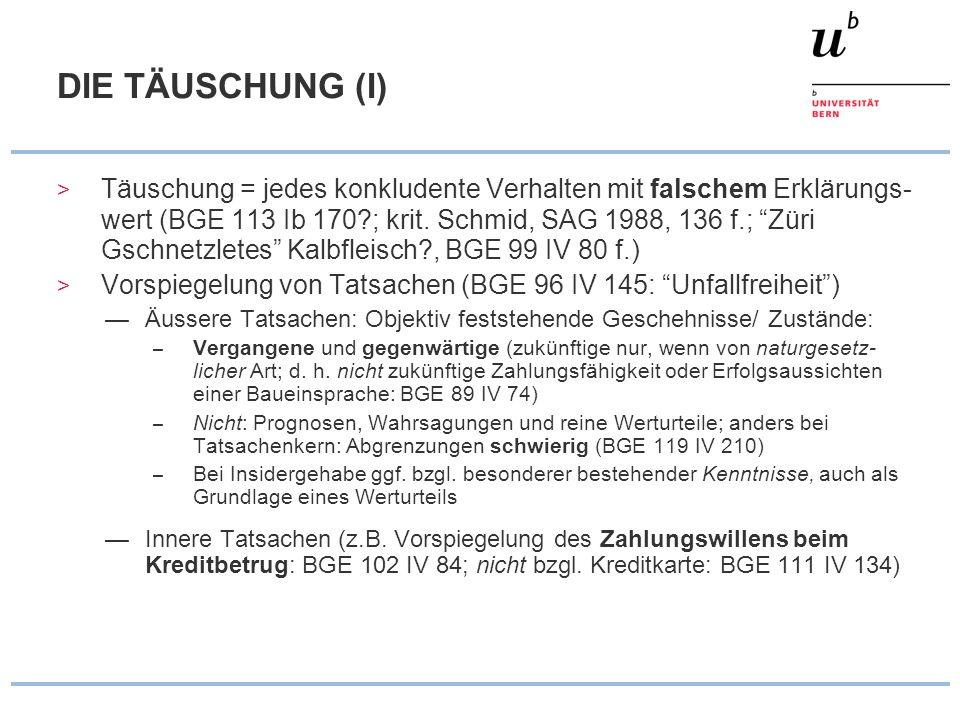 DIE TÄUSCHUNG (I) > Täuschung = jedes konkludente Verhalten mit falschem Erklärungs- wert (BGE 113 Ib 170?; krit. Schmid, SAG 1988, 136 f.; Züri Gschn