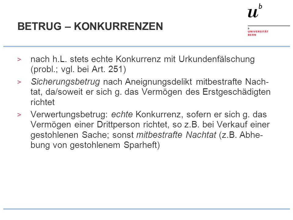 BETRUG – KONKURRENZEN > nach h.L. stets echte Konkurrenz mit Urkundenfälschung (probl.; vgl. bei Art. 251) > Sicherungsbetrug nach Aneignungsdelikt mi