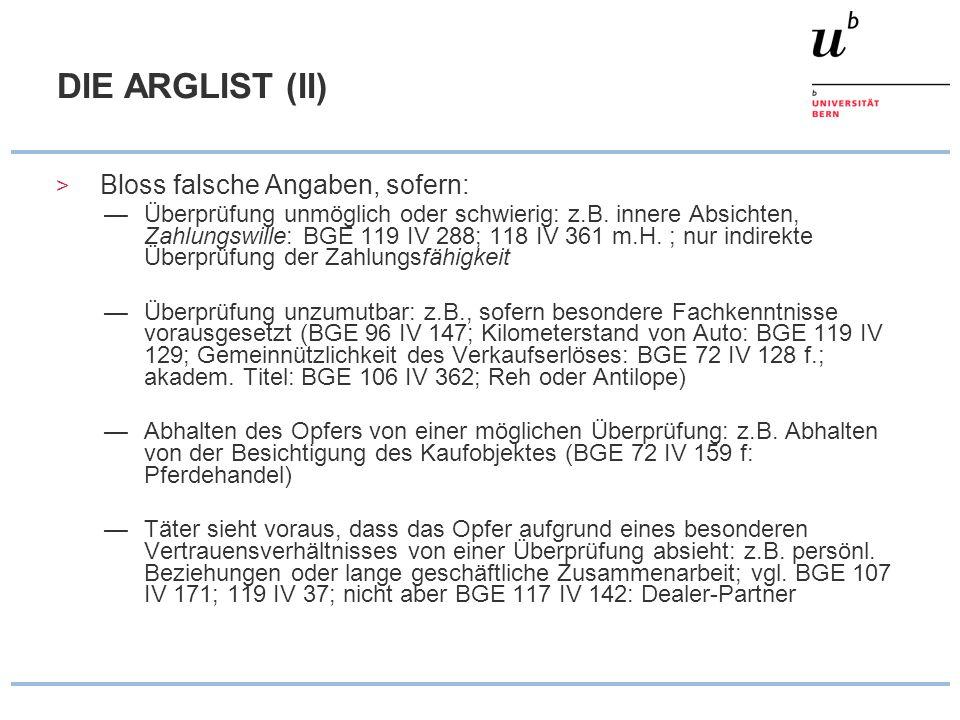 DIE ARGLIST (II) > Bloss falsche Angaben, sofern: Überprüfung unmöglich oder schwierig: z.B. innere Absichten, Zahlungswille: BGE 119 IV 288; 118 IV 3