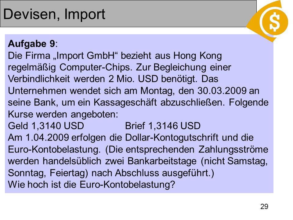 29 Devisen, Import Aufgabe 9: Die Firma Import GmbH bezieht aus Hong Kong regelmäßig Computer-Chips. Zur Begleichung einer Verbindlichkeit werden 2 Mi