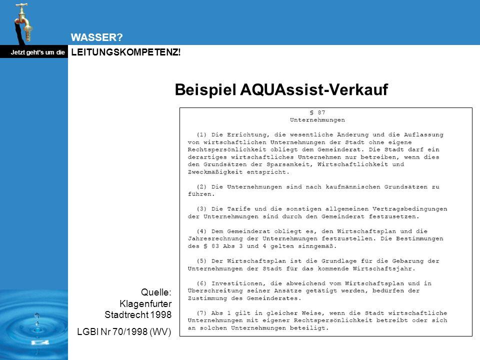WASSER? Jetzt gehts um die LEITUNGSKOMPETENZ! Beispiel AQUAssist-Verkauf Quelle: Klagenfurter Stadtrecht 1998 LGBl Nr 70/1998 (WV)