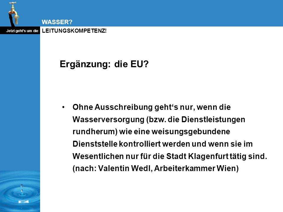 WASSER? Jetzt gehts um die LEITUNGSKOMPETENZ! Ergänzung: die EU? Ohne Ausschreibung gehts nur, wenn die Wasserversorgung (bzw. die Dienstleistungen ru