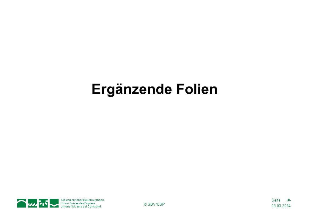 05.03.2014 18Seite Schweizerischer Bauernverband Union Suisse des Paysans Unione Svizzera dei Contadini © SBV/USP Ergänzende Folien