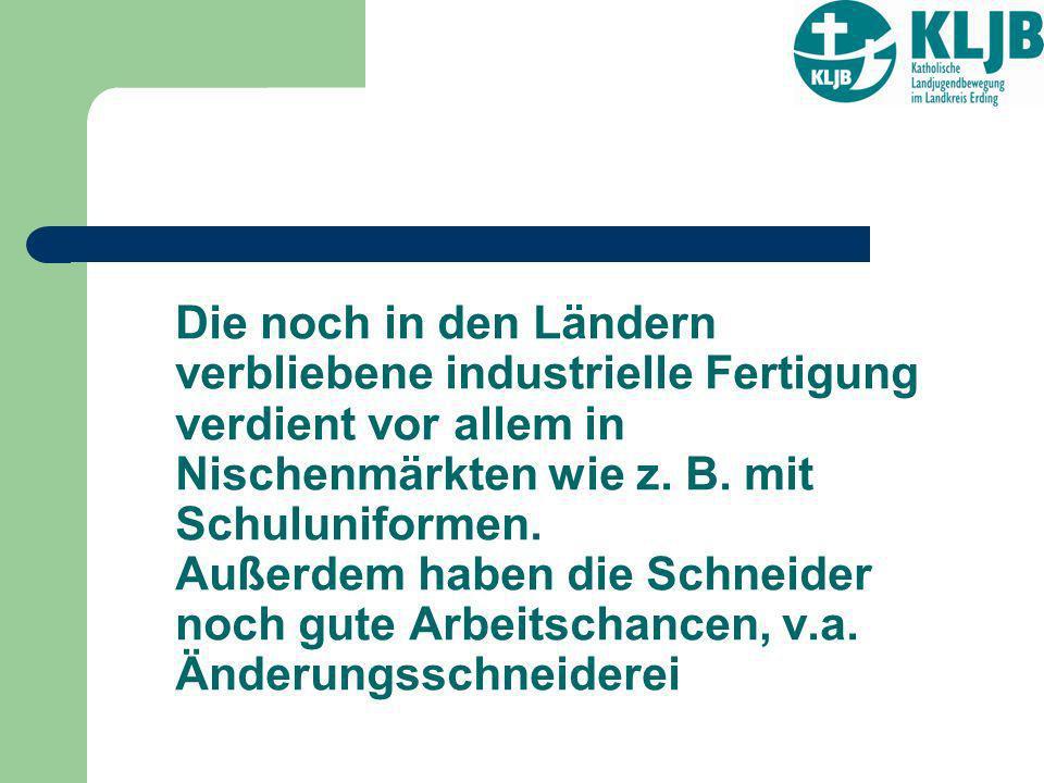 Die noch in den Ländern verbliebene industrielle Fertigung verdient vor allem in Nischenmärkten wie z. B. mit Schuluniformen. Außerdem haben die Schne