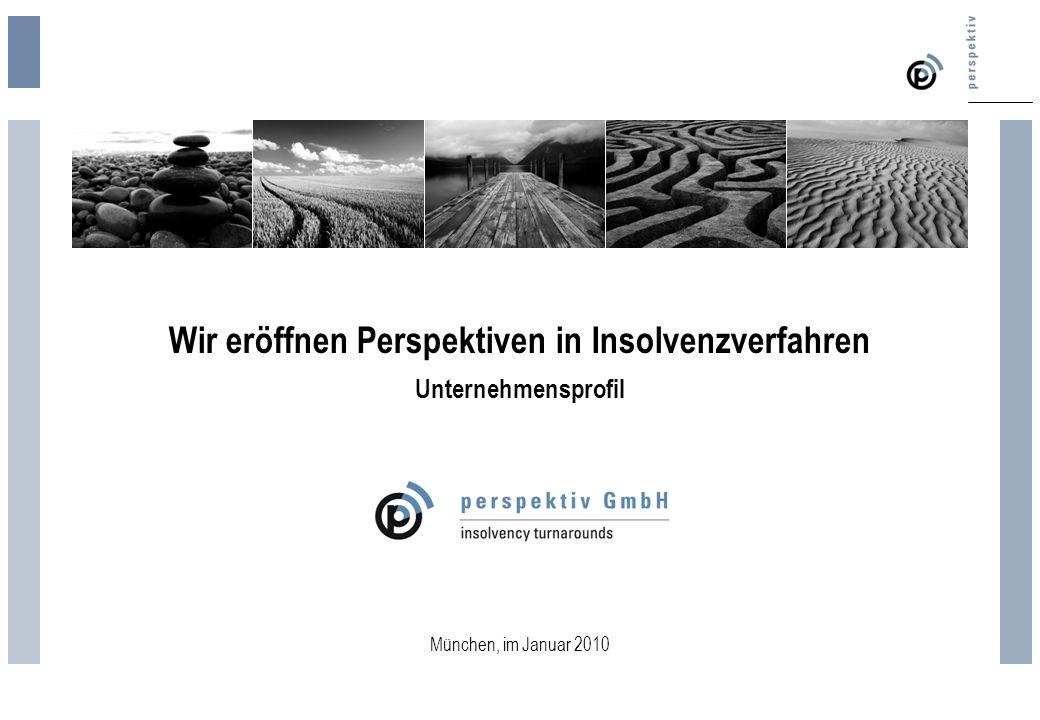 Wir eröffnen Perspektiven in Insolvenzverfahren München, im Januar 2010 Unternehmensprofil