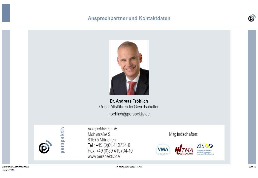 Seite 11 © perspektiv GmbH 2010 Unternehmenspräsentation Januar 2010 Ansprechpartner und Kontaktdaten Dr. Andreas Fröhlich Geschäftsführender Gesellsc