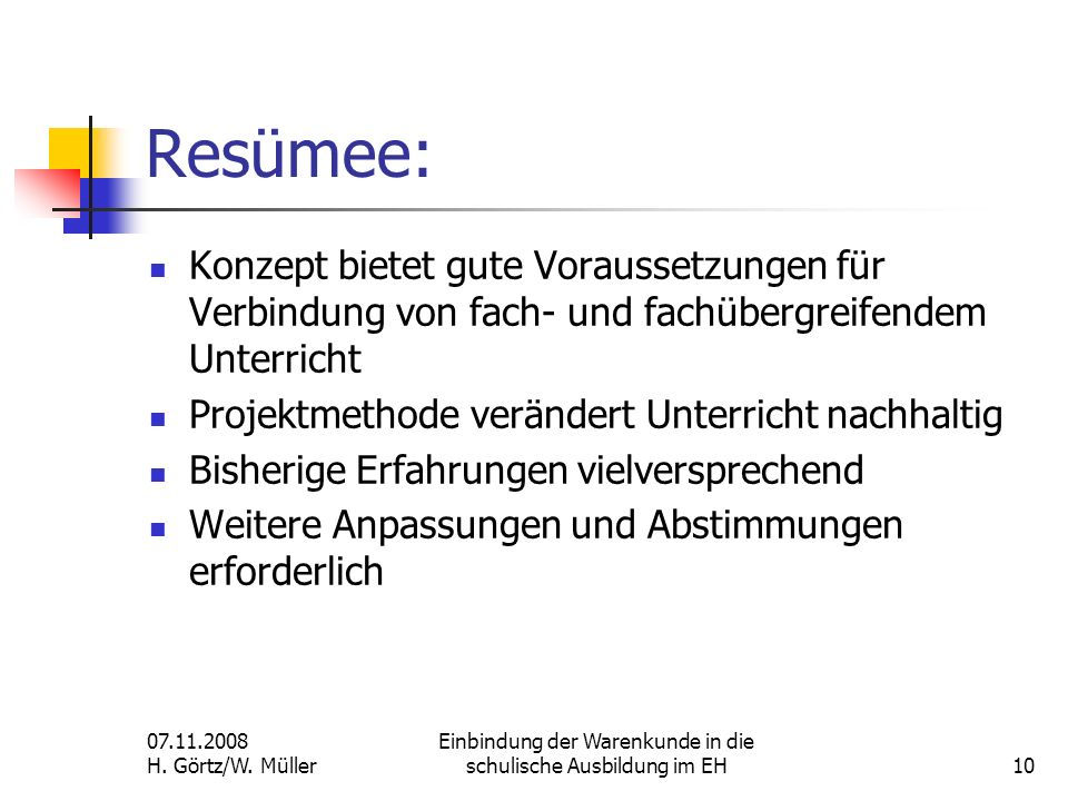 07.11.2008 H. Görtz/W. Müller Einbindung der Warenkunde in die schulische Ausbildung im EH10 Resümee: Konzept bietet gute Voraussetzungen für Verbindu