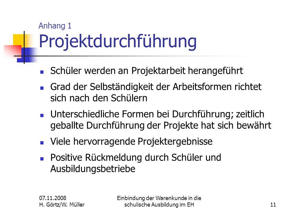 07.11.2008 H. Görtz/W. Müller Einbindung der Warenkunde in die schulische Ausbildung im EH11 Anhang 1 Projektdurchführung Schüler werden an Projektarb