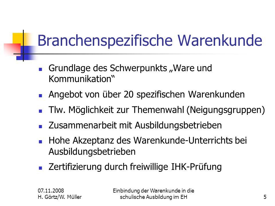 07.11.2008 H. Görtz/W. Müller Einbindung der Warenkunde in die schulische Ausbildung im EH5 Branchenspezifische Warenkunde Grundlage des Schwerpunkts