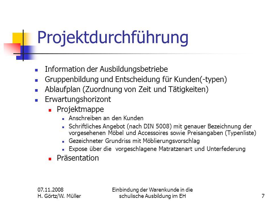07.11.2008 H. Görtz/W. Müller Einbindung der Warenkunde in die schulische Ausbildung im EH7 Projektdurchführung Information der Ausbildungsbetriebe Gr