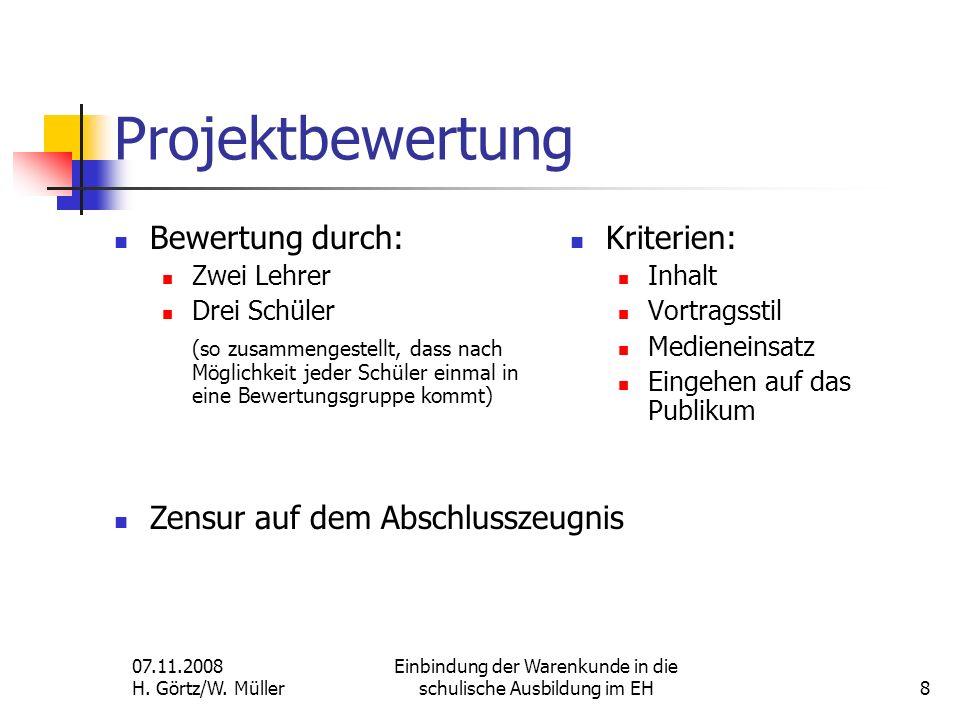 07.11.2008 H. Görtz/W. Müller Einbindung der Warenkunde in die schulische Ausbildung im EH8 Projektbewertung Bewertung durch: Zwei Lehrer Drei Schüler
