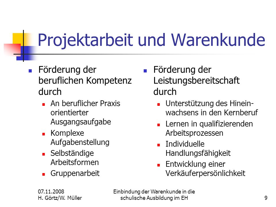 07.11.2008 H. Görtz/W. Müller Einbindung der Warenkunde in die schulische Ausbildung im EH9 Projektarbeit und Warenkunde Förderung der beruflichen Kom