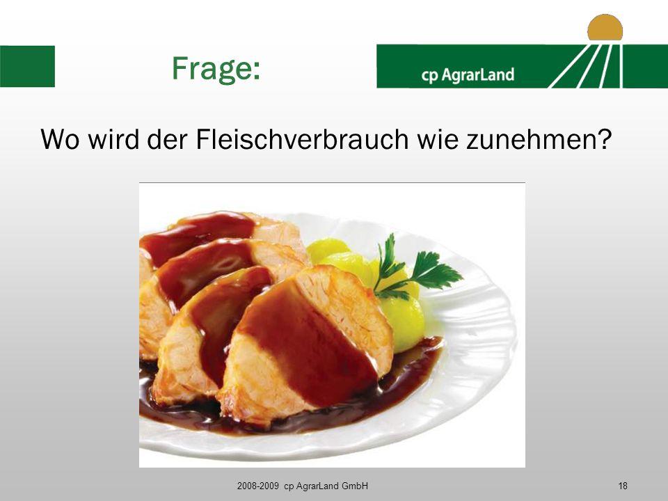 2008-2009 cp AgrarLand GmbH18 Frage: Wo wird der Fleischverbrauch wie zunehmen?