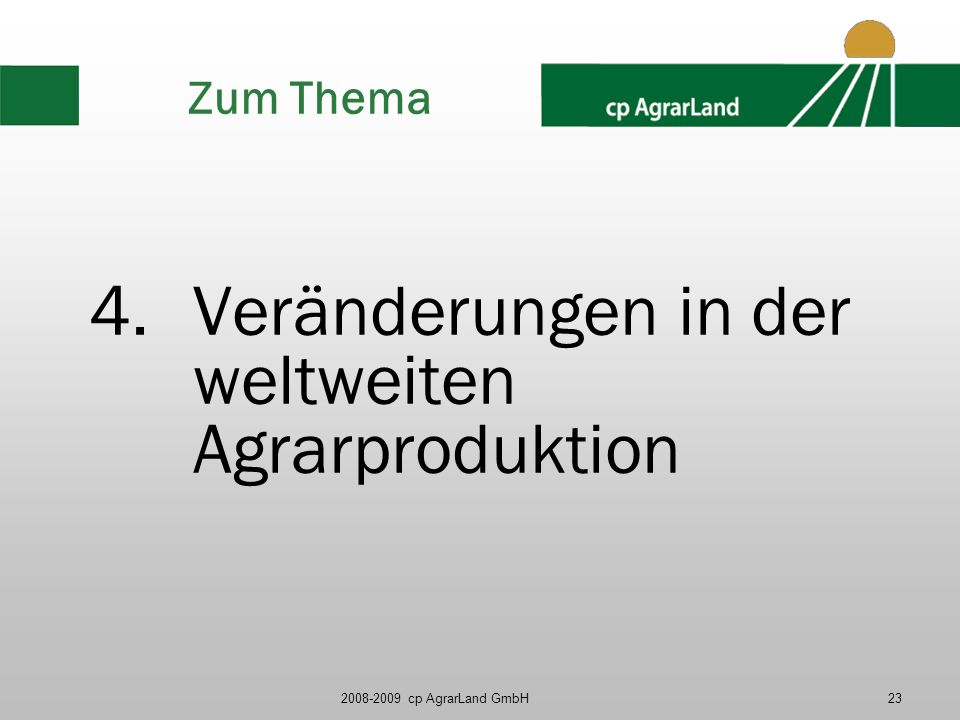 2008-2009 cp AgrarLand GmbH23 Zum Thema 4.Veränderungen in der weltweiten Agrarproduktion