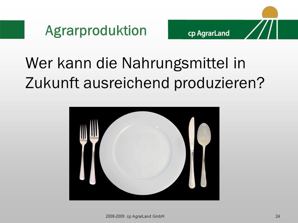 2008-2009 cp AgrarLand GmbH24 Agrarproduktion Wer kann die Nahrungsmittel in Zukunft ausreichend produzieren?