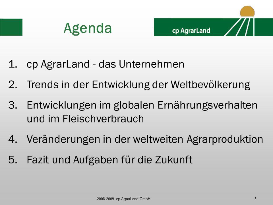 2008-2009 cp AgrarLand GmbH3 Agenda 1.cp AgrarLand - das Unternehmen 2.Trends in der Entwicklung der Weltbevölkerung 3.Entwicklungen im globalen Ernäh