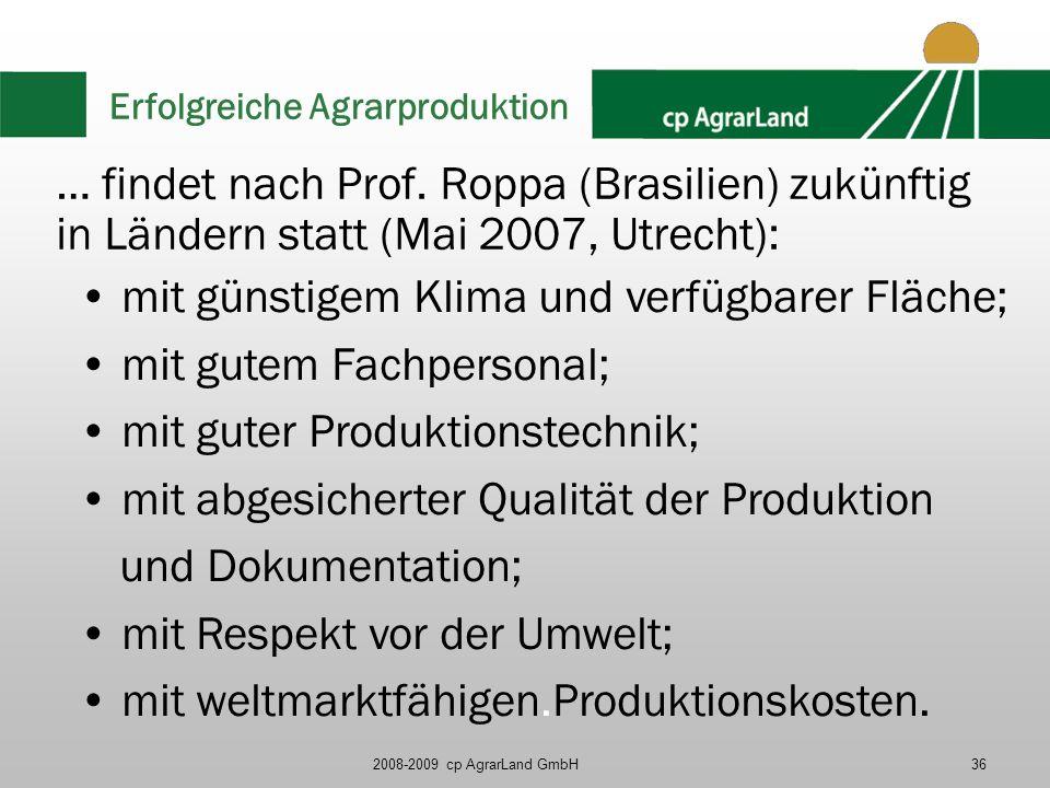 2008-2009 cp AgrarLand GmbH36 Erfolgreiche Agrarproduktion … findet nach Prof. Roppa (Brasilien) zukünftig in Ländern statt (Mai 2007, Utrecht): mit g