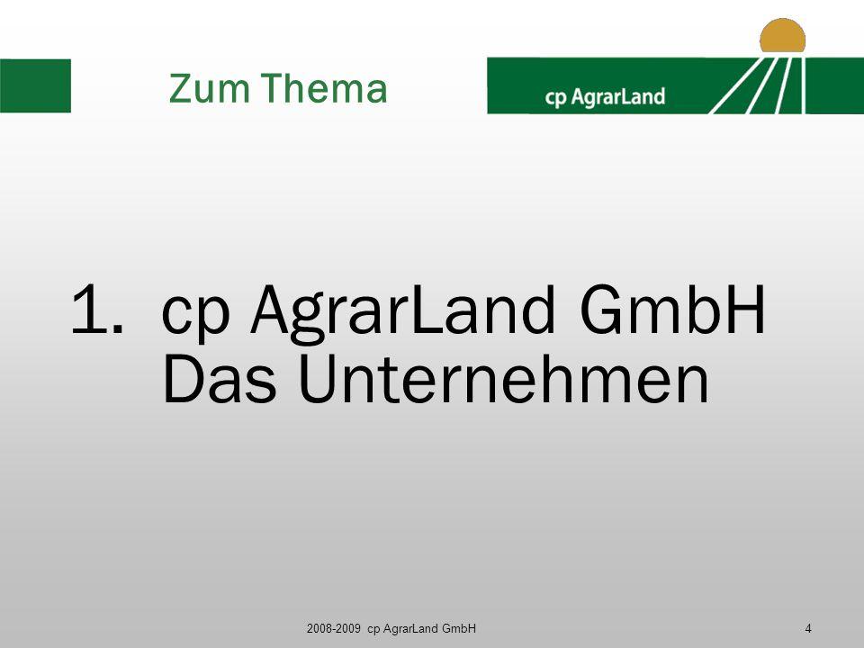 2008-2009 cp AgrarLand GmbH4 Zum Thema 1.cp AgrarLand GmbH Das Unternehmen