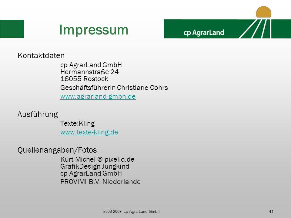 2008-2009 cp AgrarLand GmbH41 Impressum Kontaktdaten cp AgrarLand GmbH Hermannstraße 24 18055 Rostock Geschäftsführerin Christiane Cohrs www.agrarland