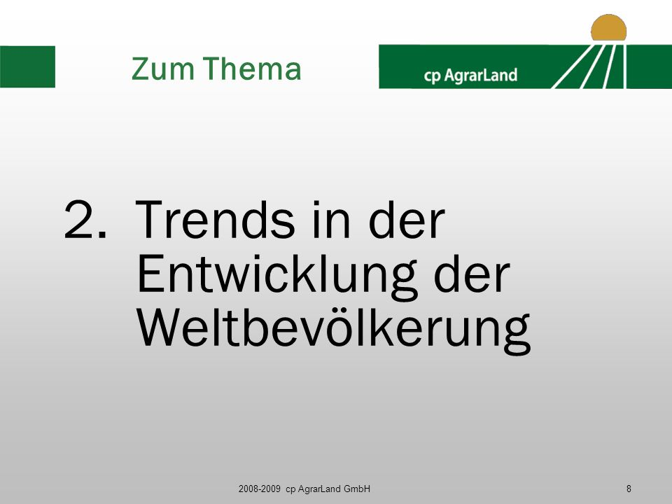 2008-2009 cp AgrarLand GmbH19 Fleischverbrauch Schwellenländer Industrieländer 9 kg 16 kg Weltweit 1983 – 2020 in kg pro Kopf/Jahr Quelle: Livestock to 2020, Delgado et al, 1999.