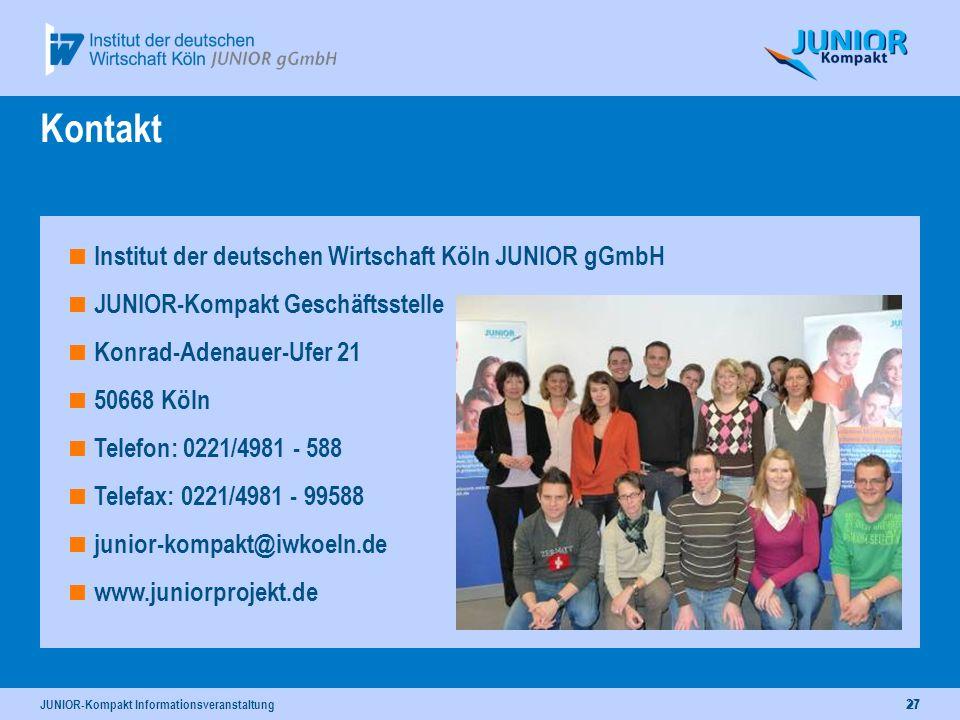 JUNIOR-Kompakt Informationsveranstaltung27 Kontakt Institut der deutschen Wirtschaft Köln JUNIOR gGmbH JUNIOR-Kompakt Geschäftsstelle Konrad-Adenauer-