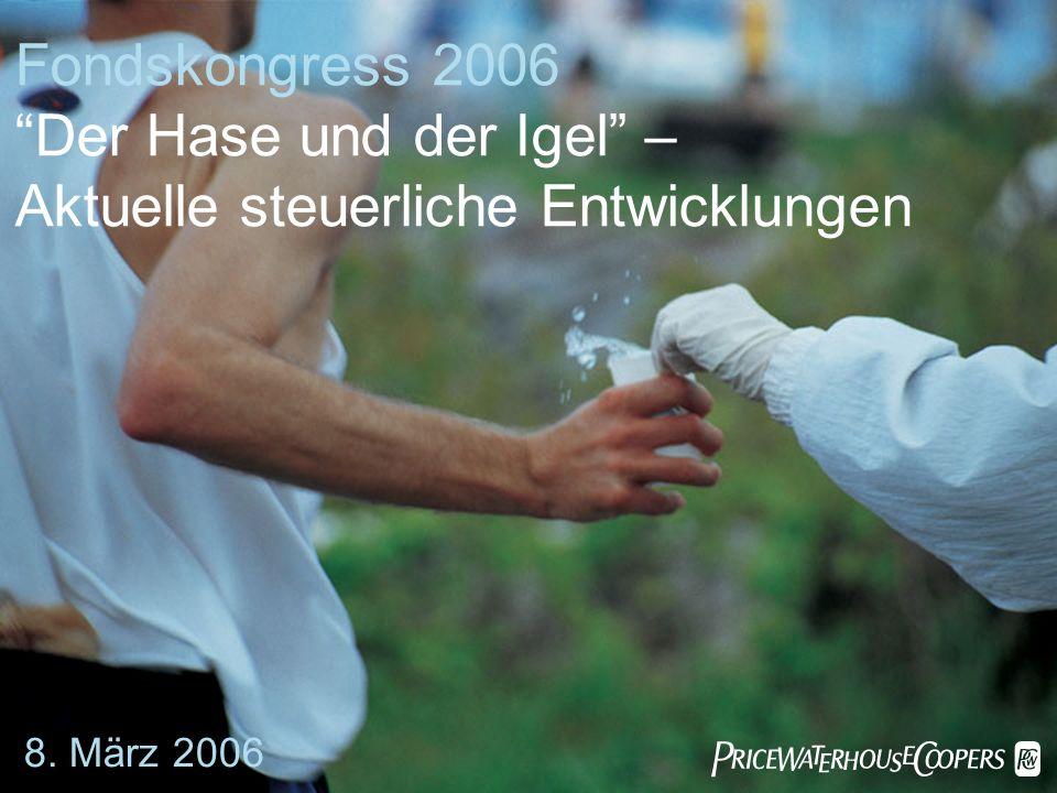 Fondskongress 2006 Der Hase und der Igel – Aktuelle steuerliche Entwicklungen 8. März 2006
