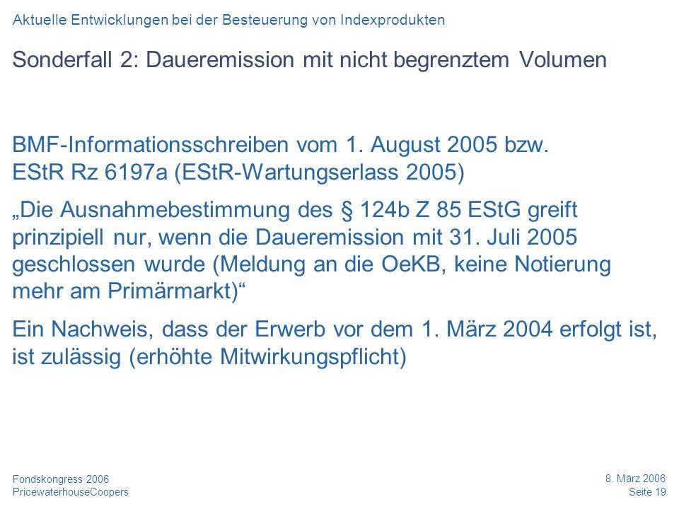 PricewaterhouseCoopers 8. März 2006 Seite 19 Fondskongress 2006 Sonderfall 2: Daueremission mit nicht begrenztem Volumen BMF-Informationsschreiben vom