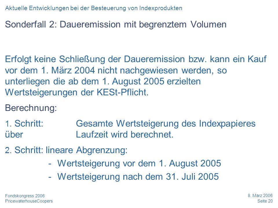 PricewaterhouseCoopers 8. März 2006 Seite 20 Fondskongress 2006 Sonderfall 2: Daueremission mit begrenztem Volumen Erfolgt keine Schließung der Dauere