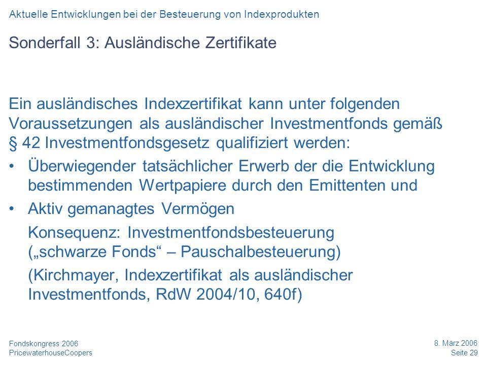 PricewaterhouseCoopers 8. März 2006 Seite 29 Fondskongress 2006 Sonderfall 3: Ausländische Zertifikate Ein ausländisches Indexzertifikat kann unter fo