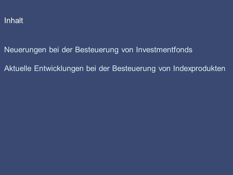 Inhalt Neuerungen bei der Besteuerung von Investmentfonds Aktuelle Entwicklungen bei der Besteuerung von Indexprodukten