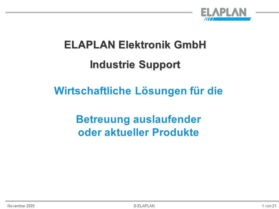 November 2005© ELAPLAN1 von 21 ELAPLAN Elektronik GmbH Industrie Support Wirtschaftliche Lösungen für die Betreuung auslaufender oder aktueller Produk