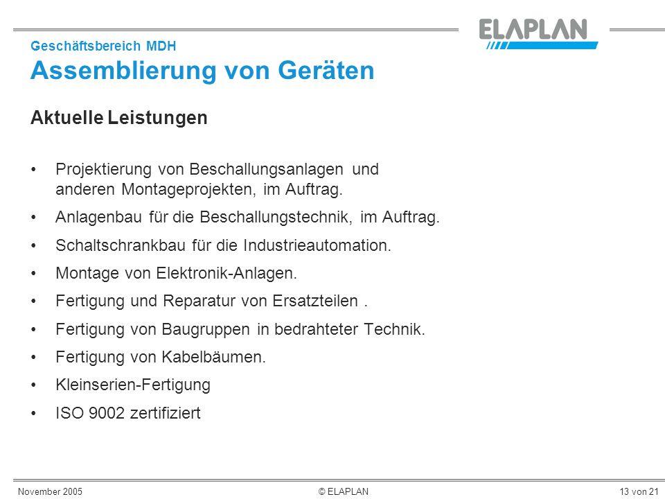 November 2005© ELAPLAN13 von 21 Aktuelle Leistungen Projektierung von Beschallungsanlagen und anderen Montageprojekten, im Auftrag. Anlagenbau für die