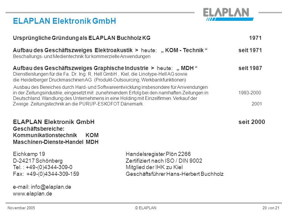 November 2005© ELAPLAN20 von 21 ELAPLAN Elektronik GmbH Ursprüngliche Gründung als ELAPLAN Buchholz KG 1971 Aufbau des Geschäftszweiges Elektroakustik