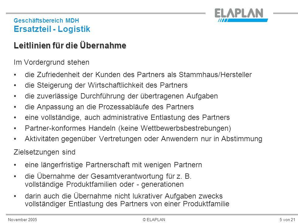 November 2005© ELAPLAN5 von 21 Leitlinien für die Übernahme Im Vordergrund stehen die Zufriedenheit der Kunden des Partners als Stammhaus/Hersteller d