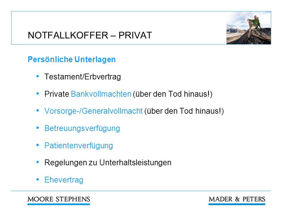 NOTFALLKOFFER – PRIVAT Persönliche Unterlagen Testament/Erbvertrag Private Bankvollmachten (über den Tod hinaus!) Vorsorge-/Generalvollmacht (über den