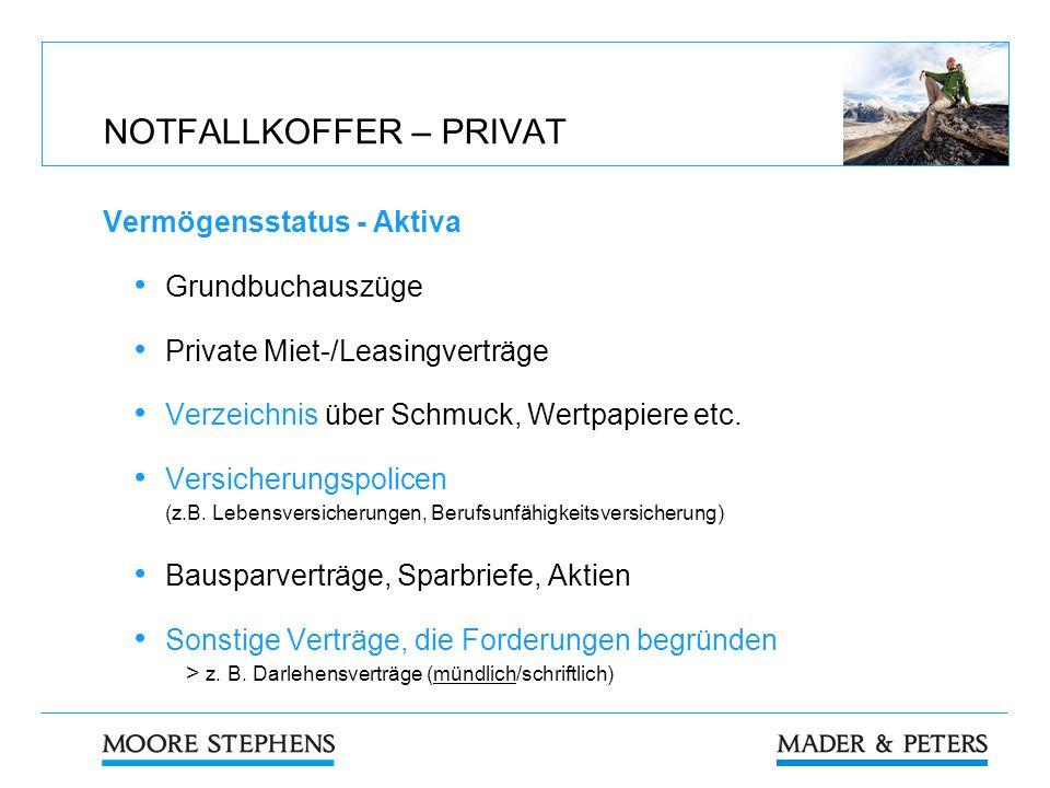 NOTFALLKOFFER – PRIVAT Vermögensstatus - Aktiva Grundbuchauszüge Private Miet-/Leasingverträge Verzeichnis über Schmuck, Wertpapiere etc. Versicherung
