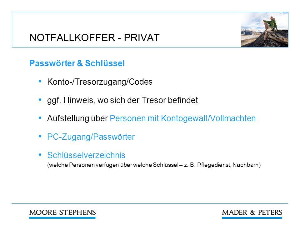 NOTFALLKOFFER - PRIVAT Passwörter & Schlüssel Konto-/Tresorzugang/Codes ggf. Hinweis, wo sich der Tresor befindet Aufstellung über Personen mit Kontog