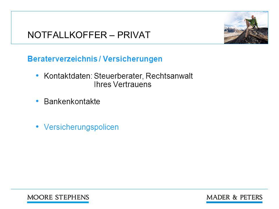 NOTFALLKOFFER – PRIVAT Beraterverzeichnis / Versicherungen Kontaktdaten: Steuerberater, Rechtsanwalt Ihres Vertrauens Bankenkontakte Versicherungspoli