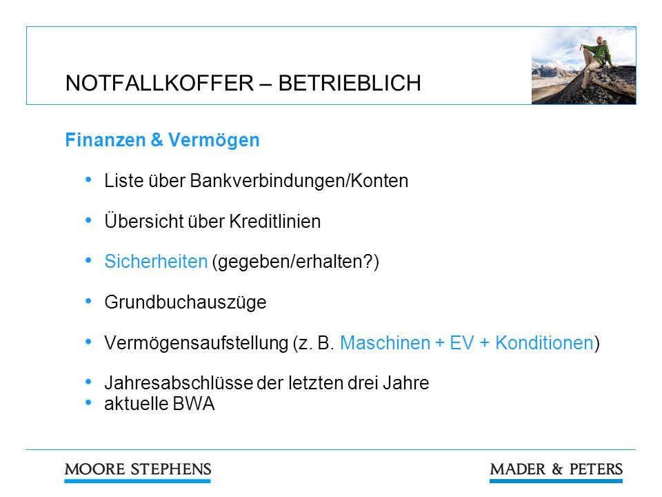 NOTFALLKOFFER – BETRIEBLICH Finanzen & Vermögen Liste über Bankverbindungen/Konten Übersicht über Kreditlinien Sicherheiten (gegeben/erhalten?) Grundb