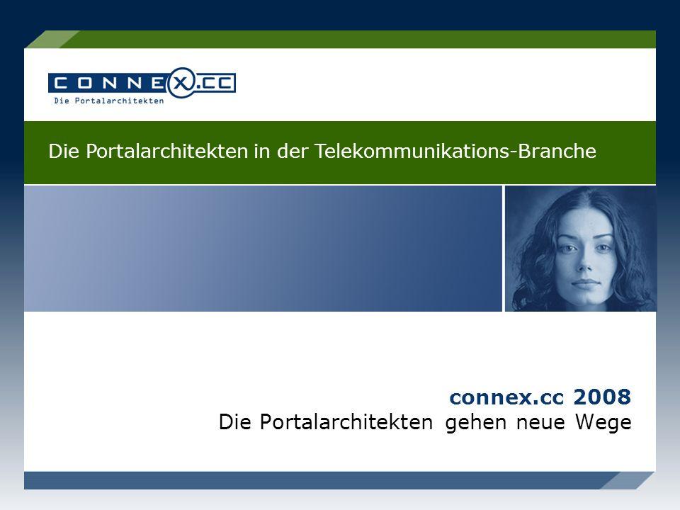 connex.cc 2008 Die Portalarchitekten gehen neue Wege Die Portalarchitekten in der Telekommunikations-Branche