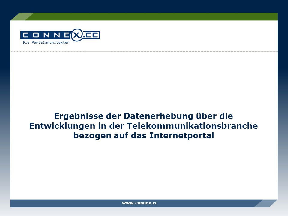 www.connex.ccSeite 3 Eckdaten zur Datenerhebung qualitative telefonische Befragung Sommer 2007 16 Entscheidungsträger aus der österreichischen Telekommunikationsbranche in den Bereichen Marketing und Internet Art Zeitrahmen Befragte